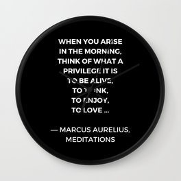Stoic Wisdom Quotes - Marcus Aurelius Meditations - What a privilege it is to be alive Wall Clock