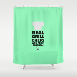 Real Grill Chefs are from Portugal T-Shirt D3tz6 Shower Curtain