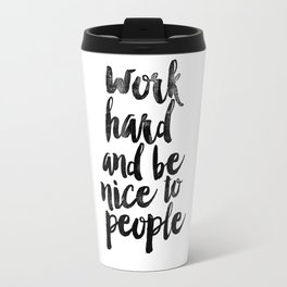 Work Hard and be Nice to People black and white typography poster black-white design bedroom wall Travel Mug