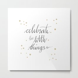 Celebrate the little things in inspiring quote written in calligraphy Metal Print