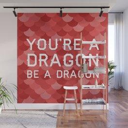 Be A Dragon Wall Mural