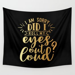 Did I Roll My Eyes Out Loud Wall Tapestry