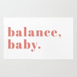 balance, baby. Rug