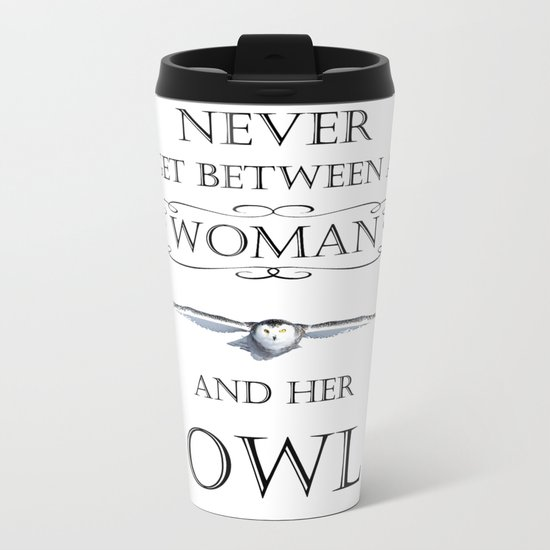 Never get between a woman and her owl Metal Travel Mug