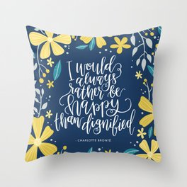 I would always rather be happy than dignified Throw Pillow