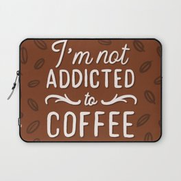 Not addicted to Coffee Laptop Sleeve