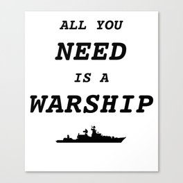 World of Warships - All you need is a Warship Canvas Print