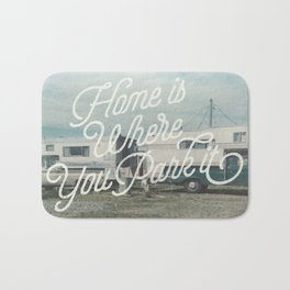 HOME IS WHERE YOU PARK IT Bath Mat