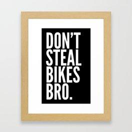 Don't Steal Bikes Bro Framed Art Print