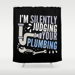 I'm Silently Judging Your Plumbing For Pipefitters Shower Curtain