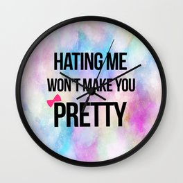 Hating Me Won't Make You Pretty Wall Clock