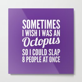 Sometimes I Wish I Was an Octopus So I Could Slap 8 People at Once (Purple) Metal Print
