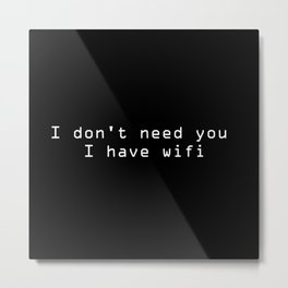 I don't need you I have wifi sarcastic quote typography Metal Print
