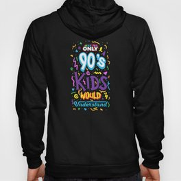 Only 90s Kids Would Understand Hoody
