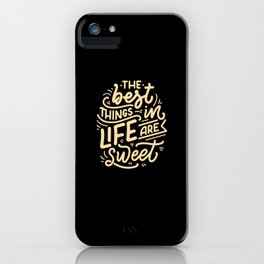 The Best Thing In Life Are Sweet iPhone Case