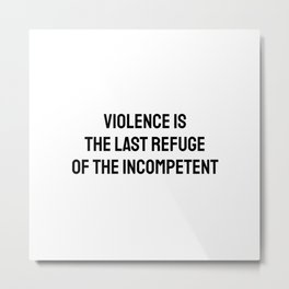 Violence is the last refuge of the incompetent Metal Print