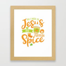 All I Need Is Jesus and Pumpkin Spice Framed Art Print