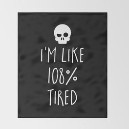 108% Tired Funny Quote Throw Blanket