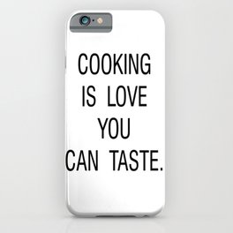 Cooking is Love You Can Taste iPhone Case