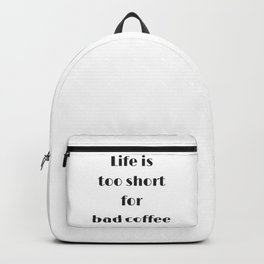 Life is too short for bad coffee Backpack