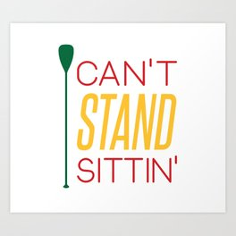 CAN'T STAND SITTIN' #GeorgianBaySUP Art Print