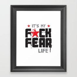 F★CK FEAR (it's YOUR life) Framed Art Print
