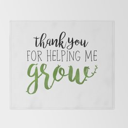 Thank You For Helping Me Grow Throw Blanket