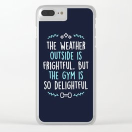 The Weather Outside Is Frightful But The Gym Is So Delightful Clear iPhone Case
