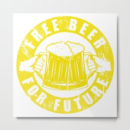 Free Beer For Future Funny Climate Change Activist T-Shirt Metal Print