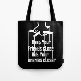 Keep your friends close and your enemies closer Inspiration Friends Quote Tote Bag