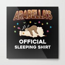 Arabella Name Gift Sleeping Shirt Sleep Napping Metal Print