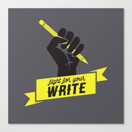 """Fight For Your """"Write"""" Canvas Print"""