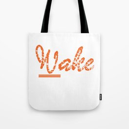 """""""Wake The Fuck Up"""" tee design. Makes a nice and unique gift to your family and friends too!  Tote Bag"""