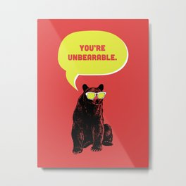 Unbearable Metal Print