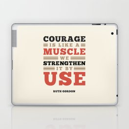 Courage Is Like A Muscle - Ruth Gordon Quote Laptop & iPad Skin