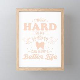 I Work Hard So My Samoyed Can Have A Better Life co Framed Mini Art Print