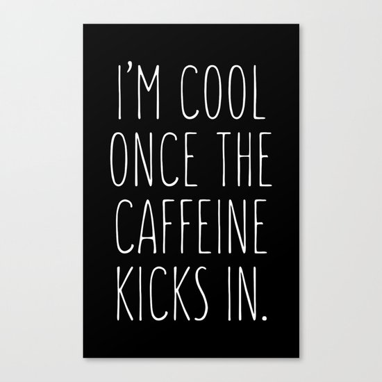 I'm cool once the caffeine kicks in Canvas Print