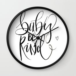 Baby be kind Wall Clock