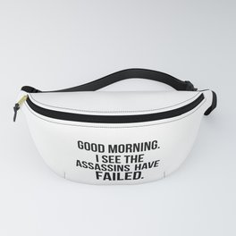 I see the assassins have failed quote Fanny Pack