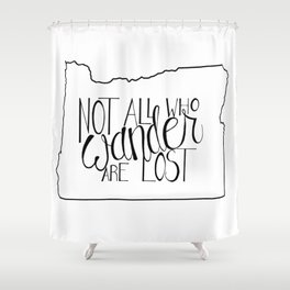 Not All Who Wander Are Lost - OR Shower Curtain