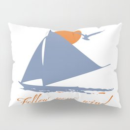 Follow your wind (sail boat) Pillow Sham