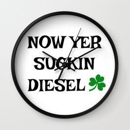 Irish Slang - Now Yer Suckin Diesel Wall Clock