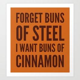 Forget Buns of Steel I want Buns of Cinnamon (Cinnamon Color & Brown) Art Print