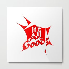 It's All Good... Life Inspirational Quote Metal Print