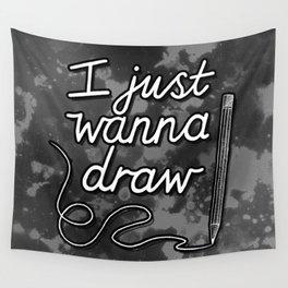 I Just Wanna Draw Wall Tapestry