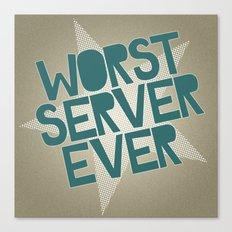 Worst Server Ever Canvas Print