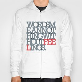 Words mean nothing without feelings Hoody