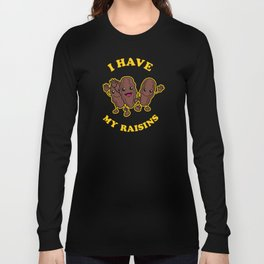 I Have My Raisins Long Sleeve T-shirt
