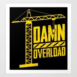 Damn Overload Crane Operator Construction Art Print