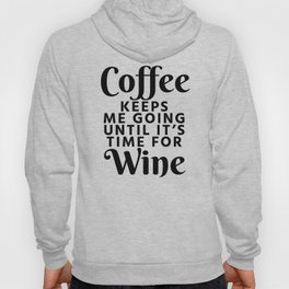 Coffee Keeps Me Going Until It's Time For Wine Hoody